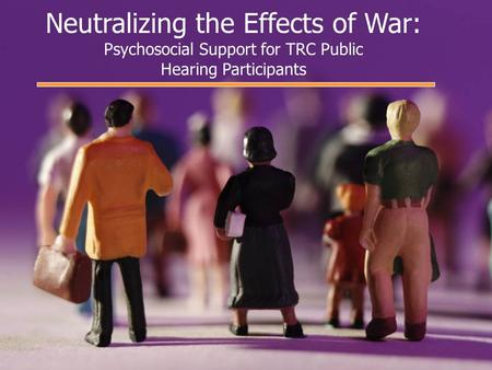 Neutralizing the Effects of War: Psychosocial Support for TRC Public Hearing Participants.