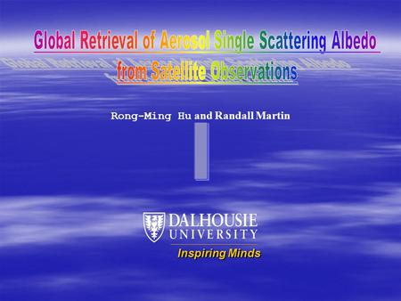 Rong-Ming Hu and Randall Martin Inspiring Minds. Retrieval of Aerosol Single Scattering Albedo (SSA)  Determined with radiative transfer calculation.