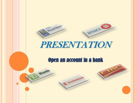 "PRESENTATION Open an account in a bank. What is Debit and Credit card? Debit card You'll be issued with a "" Debit card "" when you open an account Debit."