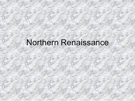 "Northern Renaissance. North vs. Italy ""Northern"" Renaissance applies to any European country outside of Italy Predominant areas: France, Netherlands,"