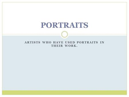 ARTISTS WHO HAVE USED PORTRAITS IN THEIR WORK. PORTRAITS.