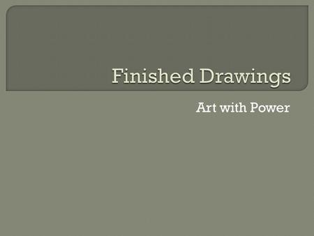 Art with Power.  40 Points Creativity- Did you come up with an original idea or design?  30 Points Composition- Did you fill the space? Did you put.