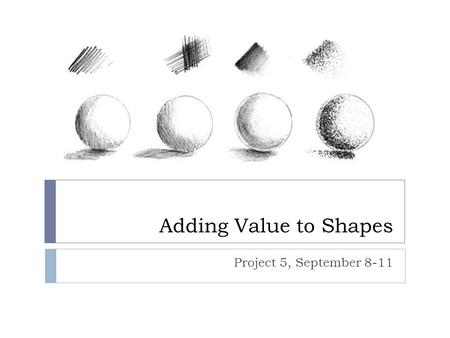 Adding Value to Shapes Project 5, September 8-11.