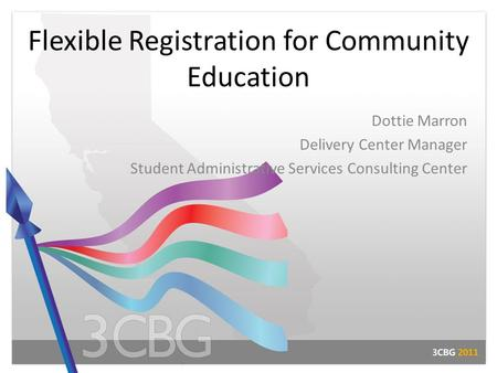 Flexible Registration for Community Education Dottie Marron Delivery Center Manager Student Administrative Services Consulting Center.