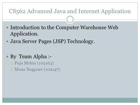 CS562 Advanced Java and Internet Application Introduction to the Computer Warehouse Web Application. Java Server Pages (JSP) Technology. By Team Alpha.
