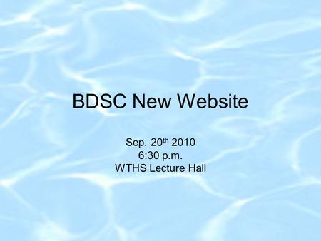 BDSC New Website Sep. 20 th 2010 6:30 p.m. WTHS Lecture Hall.