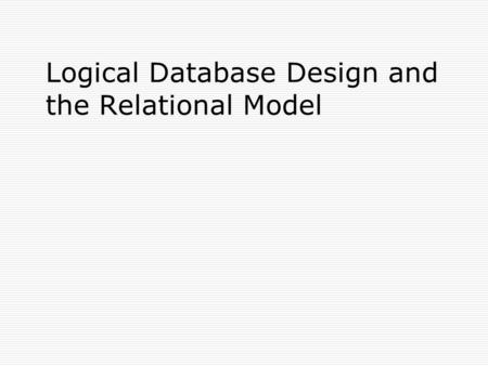 Logical Database Design and the Relational Model.