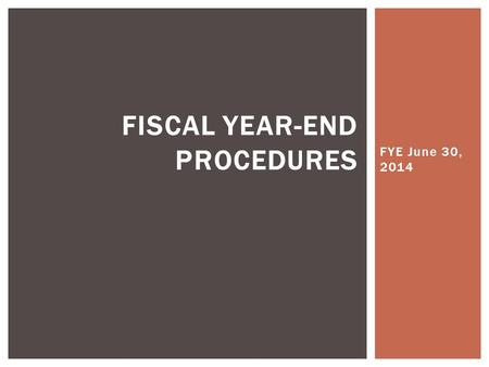 FYE June 30, 2014 FISCAL YEAR-END PROCEDURES.  Dates are important in two places for fiscal year end closing: Voucher Date Invoice Date  Do not automatically.