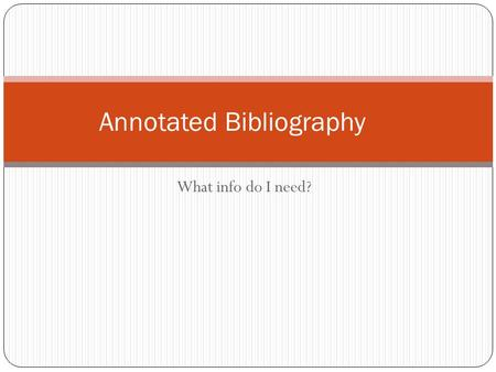 What info do I need? Annotated Bibliography. Book with one author 1. Author or editors name. Title of the book. City of publication: publishing company.
