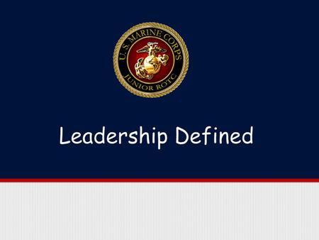 Purpose This lesson explores the Marine Corps definition of leadership and identifies the characteristics that successful leaders exhibit.