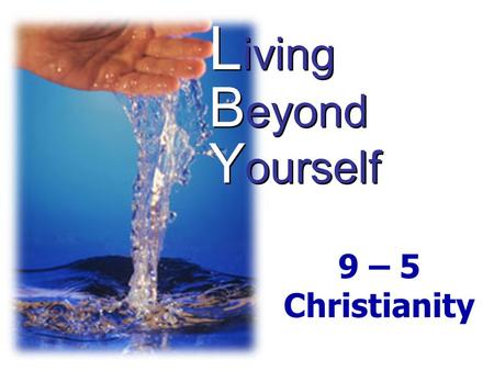 L iving B eyond Y ourself 9 – 5 Christianity. Husband/Wife Relationship.