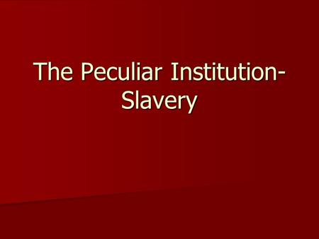 The Peculiar Institution- Slavery. Standards & Essential Question SSUSH8: Explain the relationship between growing north-south divisions and westward.
