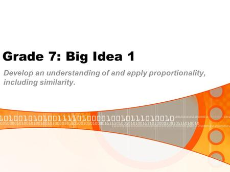 Grade 7: Big Idea 1 Develop an understanding of and apply proportionality, including similarity.