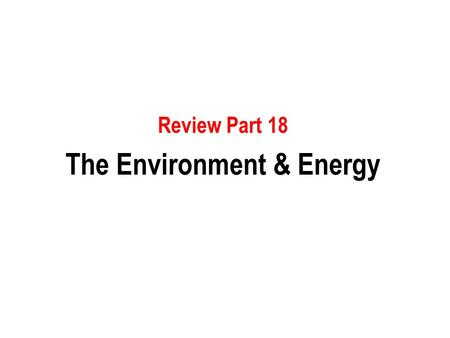 Review Part 18 The Environment & Energy. 1) All the following are special interest environmental groups EXCEPT a. Audubon Society b. National Association.