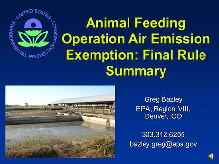 Animal Feeding Operation Air Emission Exemption: Final Rule Summary Greg Bazley EPA, Region VIII, Denver, CO
