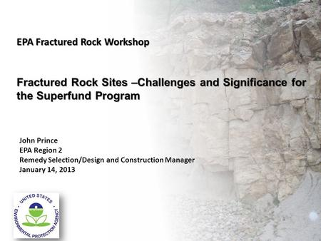 Fractured Rock Sites –Challenges and Significance for the Superfund Program EPA Fractured Rock Workshop John Prince EPA Region 2 Remedy Selection/Design.