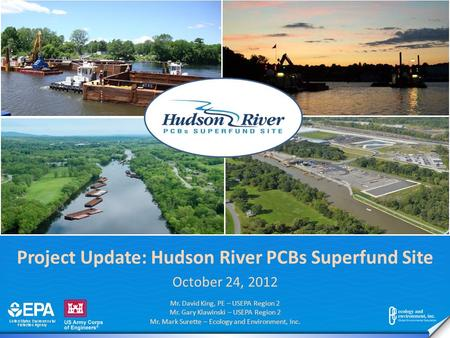 Project Update: Hudson River PCBs Superfund Site October 24, 2012 Mr. David King, PE – USEPA Region 2 Mr. Gary Klawinski – USEPA Region 2 Mr. Mark Surette.