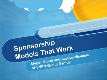 Sponsorship Models That Work Megan Smith and Allison Wisneski of YNPN Grand Rapids.