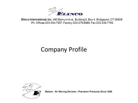 Company Profile Elinco International, Inc. 480 Barnum Ave., Building 5, Box 4, Bridgeport, CT 06608 Ph: Offices 203-334-7537, Factory 203-275-8885, Fax.