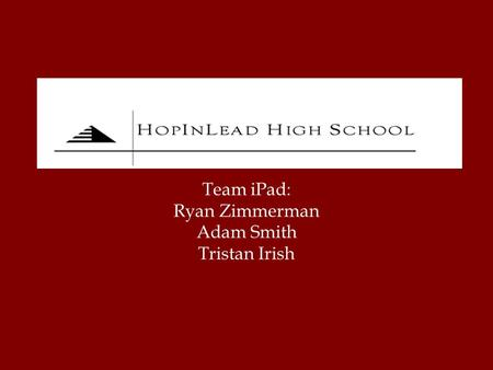 Team iPad: Ryan Zimmerman Adam Smith Tristan Irish.