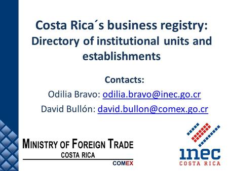 Costa Rica´s business registry: Directory of institutional units and establishments Contacts: Odilia Bravo: