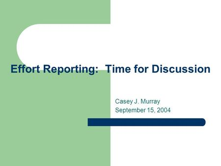 Effort Reporting: Time for Discussion Casey J. Murray September 15, 2004.