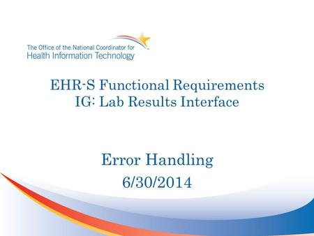 EHR-S Functional Requirements IG: Lab Results Interface Error Handling 6/30/2014.