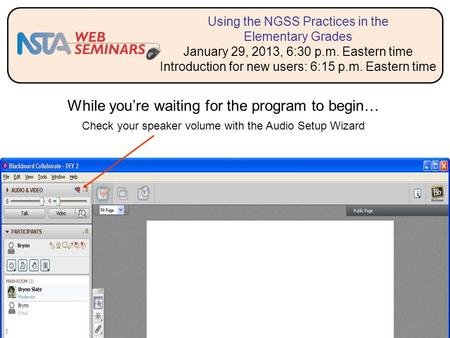 1 Check your speaker volume While you're waiting <strong>for</strong> the program to begin… Check your speaker volume with the Audio Setup Wizard Using the NGSS Practices.