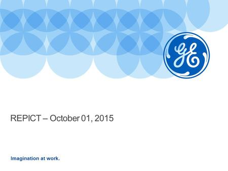 Imagination at work. REPICT – October 01, 2015. © 2015 General Electric Company - All rights reserved 2.