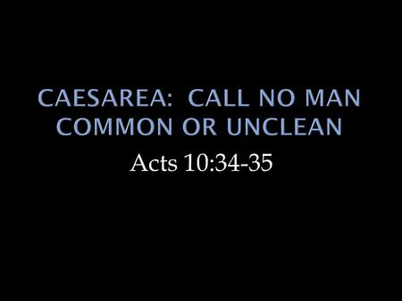 Acts 10:34-35. The Gospel is universal.  Peter should have already understood this principle.  Prophecies. Isa. 2:2-4; Joel 2; cf. Acts 2  Christ's.