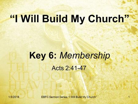 """I Will Build My Church"" Key 6: Membership Acts 2:41-47 1/3/2016EBFC Sermon Series: ""I Will Build My Church""1."