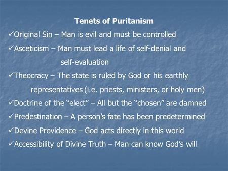 Tenets of Puritanism Original Sin – Man is evil and must be controlled Asceticism – Man must lead a life of self-denial and self-evaluation Theocracy –