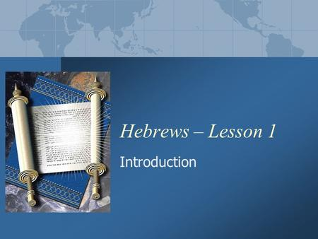Hebrews – Lesson 1 Introduction. Hebrews - Lesson 12 Format of the Study 13-Week Study, based on the text of Hebrews Lesson sheet for each week for personal.