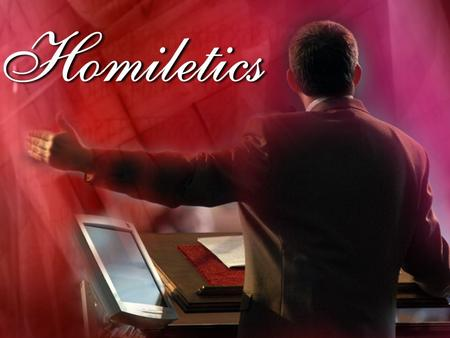 "Introduction to Homiletics I. What is the definition of the word ""Homiletics""? A. The English word ""homiletics"" is most often defined as the ""science."