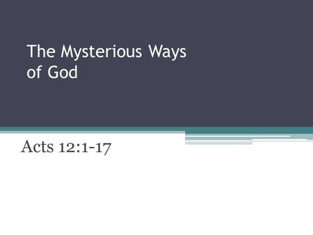 The Mysterious Ways of God Acts 12:1-17. Observations Examples Results.