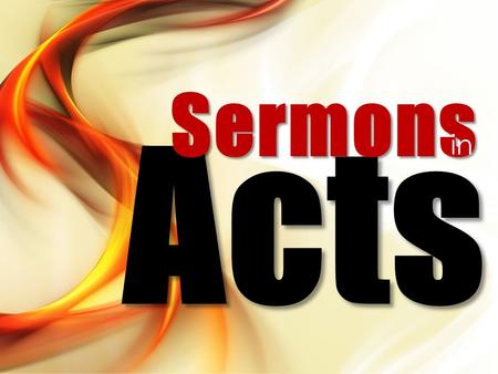 "Acts Sermons in. Definition of ""Sermon"" Definition of ""sermon"" – Apothegommai – Greek meaning to ""speak forth"" (not everyday speaking) – Acts 2.4, 14;"