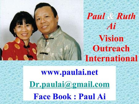 Face Book : Paul Ai Paul & Ruth Ai Vision Outreach International.