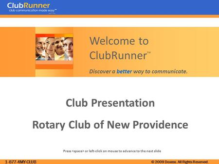 1-877-4MY-CLUB © 2009 Doxess. All Rights Reserved. Club Presentation Rotary Club of New Providence Press or left-click on mouse to advance to the next.