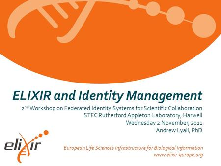 European Life Sciences Infrastructure for Biological Information www.elixir-europe.org ELIXIR and Identity Management 2 nd Workshop on Federated Identity.
