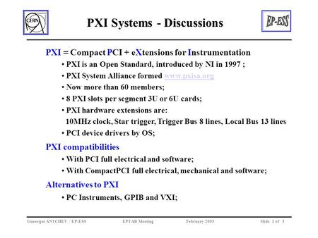 PXI Systems - Discussions Gueorgui ANTCHEV / EP-ESSEPTAB Meeting February 2003Slide 1 of 3 PXI = Compact PCI + eXtensions for Instrumentation PXI is an.