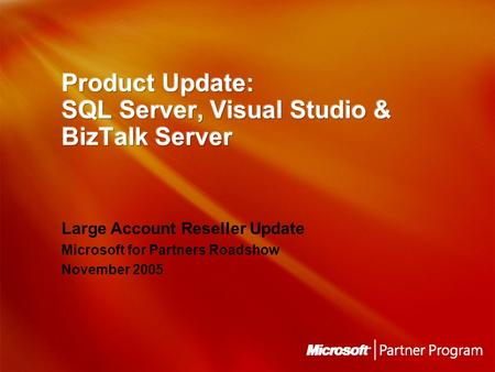 Large Account Reseller Update Microsoft for Partners Roadshow November 2005 Large Account Reseller Update Microsoft for Partners Roadshow November 2005.