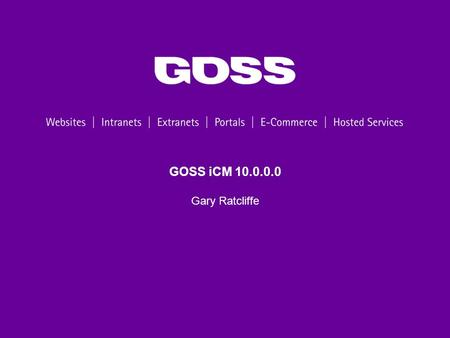 GOSS iCM 10.0.0.0 Gary Ratcliffe. 2 Agenda Webinar Programme V10 Overview Version Information Supported Browsers Architectural Changes New Features.