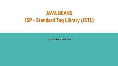 JAVA BEANS JSP - Standard Tag Library (JSTL) JAVA Enterprise Edition.