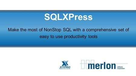 SQLXPress Make the most of NonStop SQL with a comprehensive set of easy to use productivity tools.