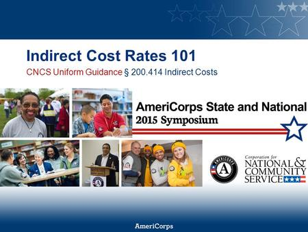 Indirect Cost Rates 101 CNCS Uniform Guidance § 200.414 Indirect Costs.