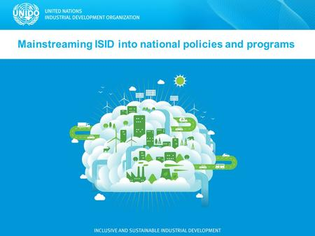 Mainstreaming ISID into national policies and programs.
