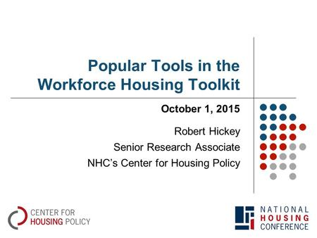 Popular Tools in the Workforce Housing Toolkit October 1, 2015 Robert Hickey Senior Research Associate NHC's Center for Housing Policy.