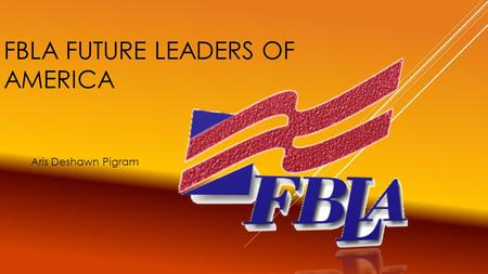 FBLA FUTURE LEADERS OF AMERICA Aris Deshawn Pigram.