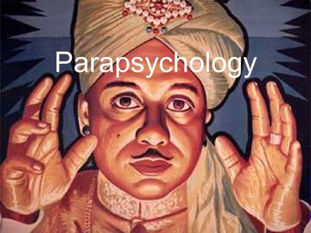"Parapsychology. Para = ""at the side of…"" Psychological phenomenon that goes beyond the main area of psychological knowledge and interest."