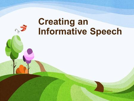 Creating an Informative Speech (Peterson NP). Informative speech writers should first ask themselves the following questions to narrow down and make their.